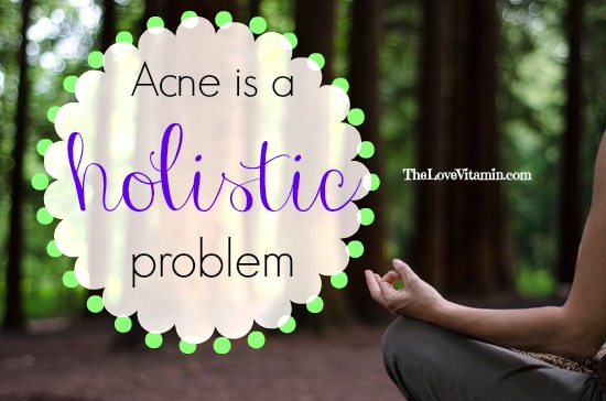 Acne Is A Holistic Problem, So Treat Acne Holistically