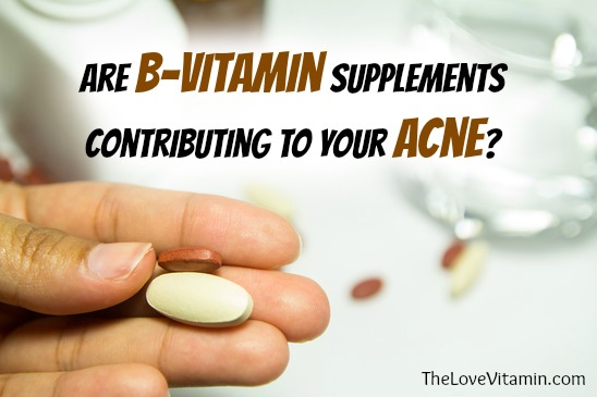 B-Vitamin Supplements Contributing To Your Acne